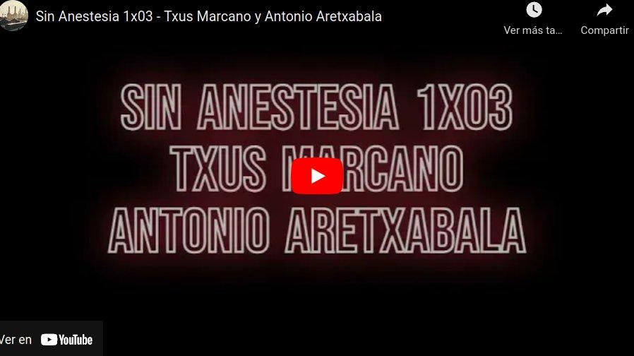 Sin Anestesia 1x03 ‐ Txus Marcano y Antonio Aretxabala